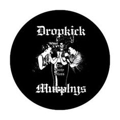 DROPKICK MURPHYS (DIRTY GLASS) BUTTON