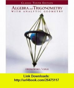 Algebra and Trigonometry with Analytic Geometry (Classic Edition with CD-ROM and InfoTrac) (9780534435561) Earl Swokowski, Jeffery A. Cole , ISBN-10: 0534435564  , ISBN-13: 978-0534435561 ,  , tutorials , pdf , ebook , torrent , downloads , rapidshare , filesonic , hotfile , megaupload , fileserve