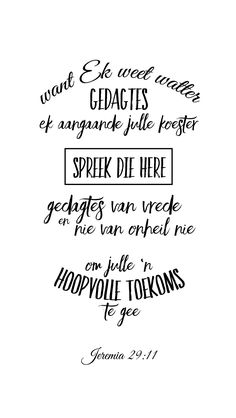 Want Ék weet watter gedagtes Ek aangaande julle koester, spreek die Here , gedagtes van vrede en nie van onheil nie, om julle 'n hoopvolle toekoms te gee. Biblical Quotes, Bible Quotes, Mom Prayers, Afrikaanse Quotes, Bible Verse Wallpaper, Sign Quotes, True Words, Bible Scriptures