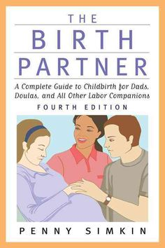 The Birth Partner - Revised Edition: A Complete Guide to Childbirth for Dads, Doulas, and All Other Labor Companions: Penny Simkin: first book I've read for my required reading. Lots of good info! Excited to read more! Ina May Gaskin, Birth Partner, Doula Training, Pregnancy Books, Pregnancy Tips, Pregnancy Nutrition, Dads, Birth Doula, Childbirth Education