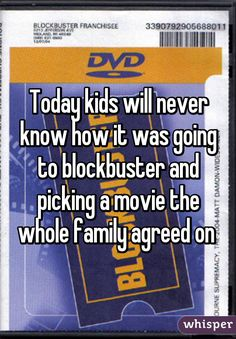 Today kids will never know how it was going to blockbuster and ...