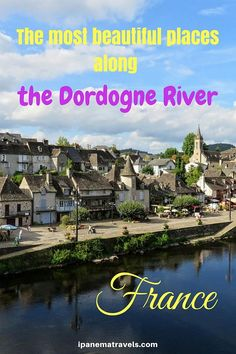 Itinerary of places to visit along the Dordogne River in France, including some of the most beautiful villages in France: Argentat, Domme, Rocamadour, Loubressac, Beaulieu-sur-Dordogne, the medieval castle and village Les Tours de Merle, the open-air museum-village Les Fermes du Moyen Age, the castle in Bort-les-Orgues and the amazing water gardens Les Jardins d'Eau in Carsac. #france #dordognevalley #themostbeautifulvillages #franceattractions via @ipanemat