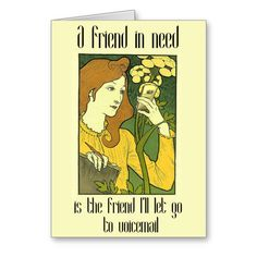 A Friend In Need - Greeting Card http://www.zazzle.com/a_friend_in_need_greeting_card-137858989523362551 #friendship #mobile #card #humor #humour