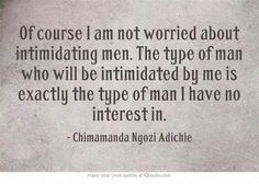 """Text reads: """"Of course I am not worried about intimidating men. The type of man who will be intimidated by me is exactly the type of m..."""