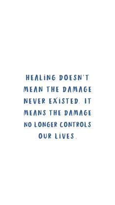 Healing doesn't mean the damage never existed. It means the damage no longer controls our lives. True Quotes, Words Quotes, Motivational Quotes, Inspirational Quotes, Sayings, Quotes Quotes, The Words, Cool Words, Favorite Quotes