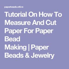 Tutorial On How To Measure And Cut Paper For Paper Bead Making | Paper Beads & Jewelry