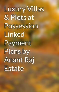 "Read ""Luxury Villas & Plots at Possession Linked Payment Plans by Anant Raj Estate"" #wattpad #short-story"
