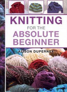 Knitting for the absolute beginner / Alison Dupernex.