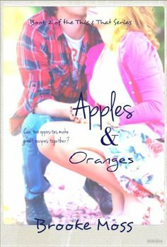 Apples & Oranges (The This & That Series) by Brooke Moss, http://www.amazon.com/dp/B00EF7B47W/ref=cm_sw_r_pi_dp_vsnhsb0YSHA59