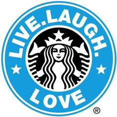 Live.laugh.love here is your Starbucks thingy