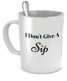 Funny Quotes Coffee Mug-I DON'T GIVE A SIP- Funny Coffee Mug Sarcasm-Sassy Mug-Funny Mug Sarcasm-Coffee Mug Sarcastic -Funny Rude Coffee Mug by EwaGoods on Etsy