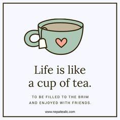A vida é como uma xícara de chá: cheia até a borda, curtida com os amigos.