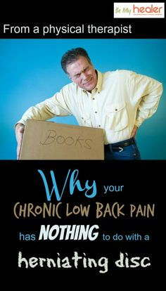 Why your chronic low back pain has nothing to do with a herniating disc http://bemyhealer.com/chronic-lower-back-pain-nothing-herniating-disc-physical-therapist/