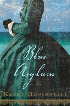 """Kathy Hepinstall's Blue Asylum as a """"richly compelling Civil War-era tale."""" After defying her husband during the war, Virginia plantation wife Iris Dunleavy is deemed insane and taken to Sanibel Asylum to receive treatments for her unruliness. New Books, Good Books, Books To Read, Historical Romance, Historical Fiction, Asylum Book, Book Review Blogs, Southern Gothic, Reading Material"""