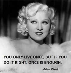 you may only live once, but if you do it right, once is enough - mae west Online Personal Training, Online Coaching, Hollywood Actor, Old Hollywood, Classic Hollywood, Mae West Movies, Mae West Quotes, Positive Phrases, Positive Thoughts