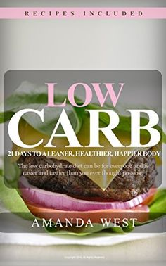 Low Carb Diet: 21 Days to a Leaner, Healther, Happier Body by [West, Amanda]