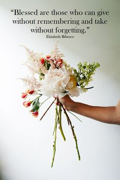 """Blessed are those who can give without remembering and take without forgetting."" - Elizabeth Bibesco #quotes"