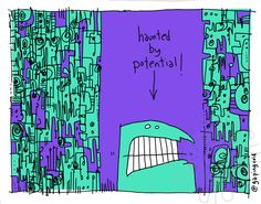 Haunted by Potential!   www.gapingvoidart.com