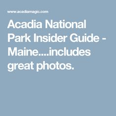 Acadia National Park Insider Guide - Maine....includes great photos, stats & facts.