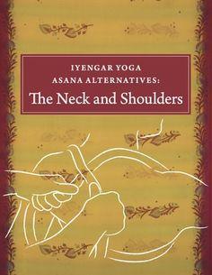 Iyengar Yoga Asana Alternatives: Neck and Shoulders (2010)