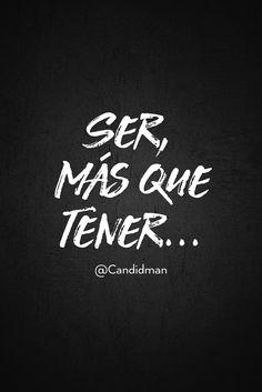 """Ser, más que tener""... @candidman #Frases #Reflexion #Candidman"