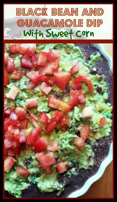 Black Bean and Guacamole Dip with Sweet Corn