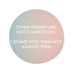 Feminism Sticker: Other women are not competition, I stand with them, not against them  For sale on Zazzle: $7.35