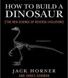How To Build A Dinosaur: The New Science Of Reverse Evolution PDF