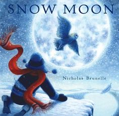 """Snow Moon"" By: Nicholas Brunelle Picture Book - Brunelle http://find.minlib.net/iii/encore/record/C__Rb2347779"