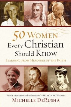 50 Women Every Christian Should Know: Learning from Heroines of the Faith by Michelle DeRusha
