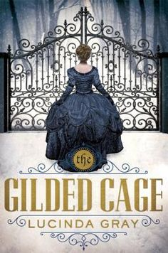 The Gilded Cage by Lucinda Gray • August 2nd 2016 • Click on Image for Summary!