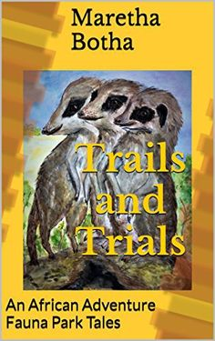 Trails and Trials: An African Adventure Fauna Park Tales by Maretha Botha