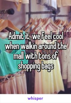 Admit it, we feel cool when walkin around the mall with tons of shopping bags
