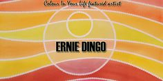 Colour In Your Life Featured Artist - Ernie Dingo