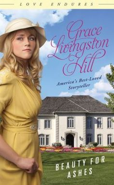 Beauty for Ashes by Grace Livingston Hill