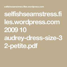 selfishseamstress.files.wordpress.com 2009 10 audrey-dress-size-32-petite.pdf