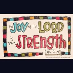 """amen and amen to this The joy of the Lord is your strength. Nehemiah ~""""Joy is a celebration of the heart that comes from the depth of my soul. It is the knowledge that my heavenly Father loves me and will always take care of me. Thy Word, Word Of God, Encouragement Quotes, Faith Quotes, Jesus Quotes, Bible Quotes, Joy In The Morning, Lord Is My Strength, Joy Of The Lord"""