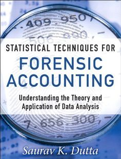 Statistical Techniques for Forensic Accounting: Understanding the Theory and Application of Data Analysis by Saurav K. Dutta, http://www.amazon.com/dp/B00DDTT0K6/ref=cm_sw_r_pi_dp_CCDjsb1YRACGV
