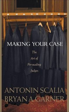 4 Must-Have Books for Every New Lawyer: Making Your Case - Antonin Scalia and Bryan A. Garner