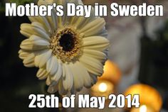 In Sweden is Mother's Day 2014 on Sunday, the 25th of May. Flowershop Världens Blommor Sweden Find us on: PINTEREST FACEBOOK TWITTER INSTAGRAM GOOGLE PLUS GOOGLE MAPS YOUTUBE WWW.VARLDENSBLOMMOR.SE +46418651159