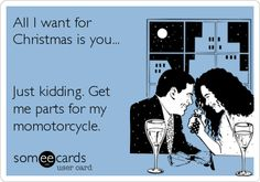 All+I+want+for+Christmas+is+you...+Just+kidding.+Get+me+parts+for+my+momotorcycle.