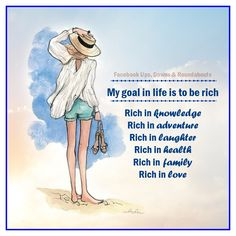 My goal in life is to be rich… Rich in knowledge Rich in adventure Rich in laughter Rich in health Rich in family  Rich in love https://www.facebook.com/UpsDownsRoundabouts/photos/p.1105400226161383/1105400226161383/?type=3&theater