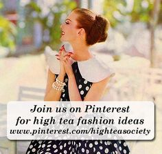Join us on Pinterest for high tea fashion ideas: http://pinterest.com/highteasociety
