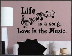 I would love to have this on the wall above my piano. Vinyl Wall Quotes Decal Life is a Song... Love is the Music.