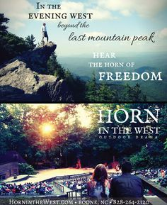 """In the evening west, beyond the last mountain peak...hear the horn of FREEDOM..."" HORN IN THE WEST outdoor drama, Boone, NC. Tickets to the 2015 season are on sale now!"