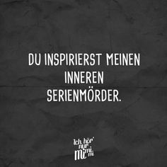 You inspire my inner serial killer. - VISUAL STATEMENTS®- Visual Statements®️️️️ You inspire my inner serial killer. Sayings / Quotes / Quotes / Ichhörnurmimimi / funny / funny / sarcasm / friendship / relationship / irony Funny Quotes, Life Quotes, Funny Memes, Quotes Quotes, German Quotes, Humor Grafico, Sarcasm Humor, Visual Statements, Health Quotes