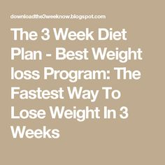 The 3 Week Diet Plan - Best Weight loss Program: The Fastest Way To Lose Weight In 3 Weeks