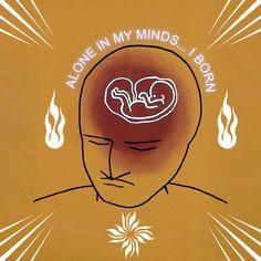 Alone in my minds, I born