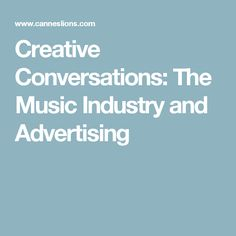 Creative Conversations: The Music Industry and Advertising