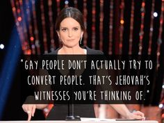 On homophobia: | 21 Brilliant Tina Fey Quotes That Prove She's The Ultimate Boss